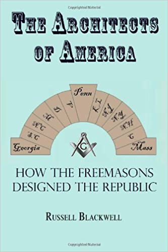 The Architects of America: How the Freemasons Designed the Republic:  Russell C Blackwell: 9780875869063: Amazon.com: Books