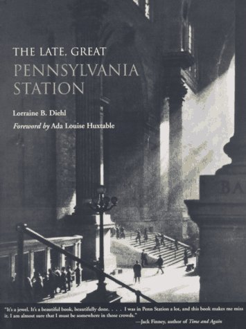 The Late, Great Pennsylvania Station by Lorraine B. Diehl (1996-10-25)