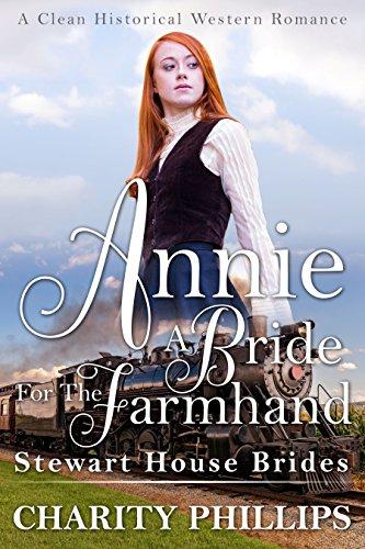 Annie: A Bride For The Farmhand: A Clean Historical Western Romance (Stewart House Brides)