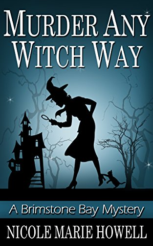 Murder Any Witch Way: A Brimstone Bay Mystery (Brimstone Bay Mysteries Book 1) by [Howell, Nicole Marie]