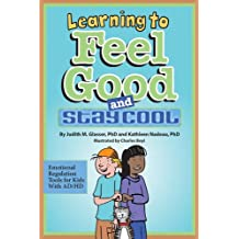 Learning to Feel Good and Stay Cool: Emotional Regulation Tools For Kids with ADHD