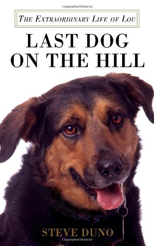 Read Online Last Dog on the Hill: The Extraordinary Life of Lou pdf epub