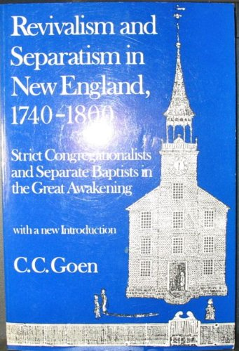 Revivalism and Separatism in New England, 1740-1800: Strict Congregationalists and Separate Baptists in the Great Awaken