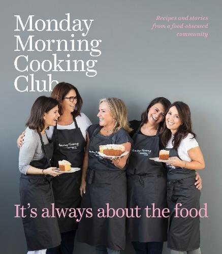 It's Always About the Food by Monday Morning Cooking Club