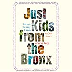 Just Kids From the Bronx: Telling It the Way It Was: An Oral History | Arlene Alda