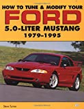 How to Tune and Modify Your Ford 5.0 Liter Mustang, Steve Turner, 0760305684
