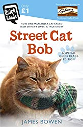 Street Cat Bob: How one man and a cat saved each other's lives. A true story. (Quick Reads 2015)