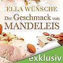 Der Geschmack von Mandeleis Hörbuch von Ella Wünsche Gesprochen von: Yesim Meisheit