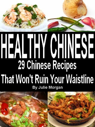Download healthy chinese 29 delicious chinese recipes that wont download healthy chinese 29 delicious chinese recipes that wont ruin your waistline healthy recipes book 4 book pdf audio id8hx2bmw forumfinder Images