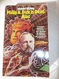 Philip K.Dick Is Dead, Alas