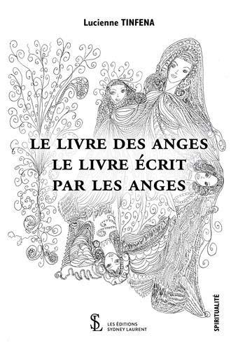 Le livre des anges : Le livre écrit par les anges Broché – 26 octobre 2018 Lucienne Tinfena Editions Sydney Laurent B07JVF7RL5 Anges/Archanges