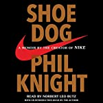Shoe Dog: A Memoir by the Creator of Nike | Phil Knight