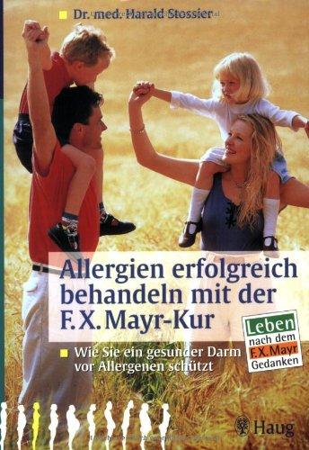 Allergien erfolgreich behandeln mit der F.X. Mayr-Kur: Wie Sie ein gesunder Darm vor Allergien schützt. Leben nach dem F.X. Mayr-Gedanken