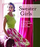 img - for Sweater Girls: 20 Patterns for Starlet Sweaters, Retro Wraps, and Glamour Knits book / textbook / text book