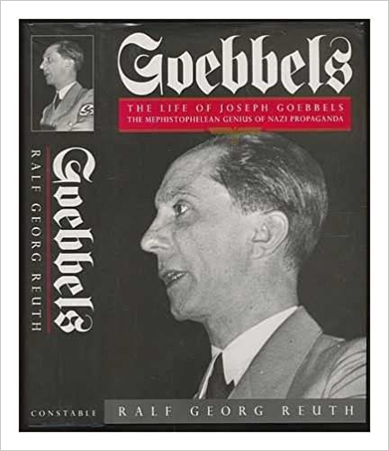 Goebbels : A Biography: The Life of Joseph Goebbels, the Mephistophelean Genius of Nazi Propaganda (Biography and Memoirs)