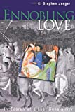 img - for Ennobling Love: In Search of a Lost Sensibility (The Middle Ages Series) book / textbook / text book
