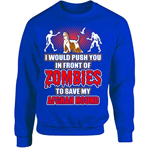 I Would Push You in Front of Zombies to Save My Afghan Hound - Adult Sweatshirt ()