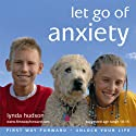 Let Go of Anxiety: Let Go of Anxiety for Children 10-15 Years Speech by Lynda Hudson Narrated by Lynda Hudson