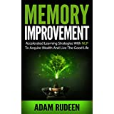 Memory Improvement: Accelerated Learning Strategies With NLP To Acquire Wealth And Live The Good Life (memory improvement, nlp, nlp techniques, accelerated ... training, improve your memory, mindfulness)