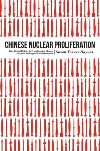 Chinese Nuclear Proliferation: How Global Politics Is Transforming China's Weapons Buildup and Modernization
