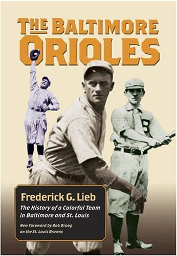 - The Baltimore Orioles: The History of a Colorful Team in Baltimore and St. Louis (Writing Baseball (Paperback)) by Frederick G. Lieb (2005-01-24)