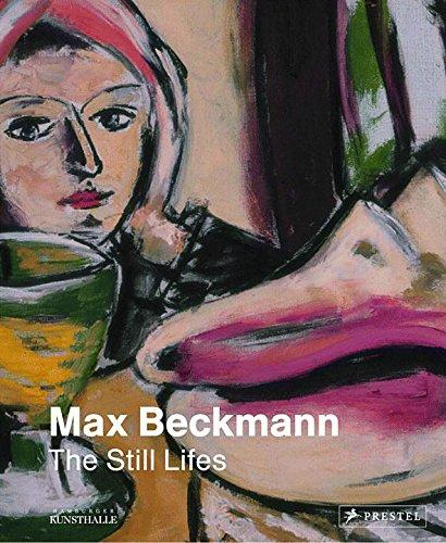 (Max Beckmann: The Still Lifes)
