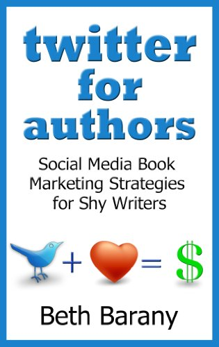 Book: Twitter for Authors - Social Media Book Marketing Strategies for Shy Writers by Beth Barany