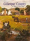 Gillespie County, a View of Its Past, Monty D. Mohon and Michelle R. Mohon, 0898659647