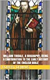 William Tindale, a biography; being a contribution to the early history of the English Bible
