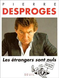 Les étrangers sont nuls, Desproges, Pierre
