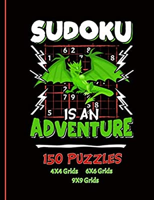 Sudoku Is An Adventure Puzzle Book for Kids: 150 Large Print Easy, Medium, and Hard Levels on 4x4, 6x6, and 9x9 Grids, Dragon Cover (Dragon Activity Workbooks Vol 1)