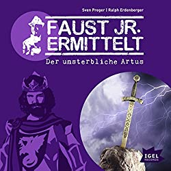 Der unsterbliche Artus (Faust jr. ermittelt 09)