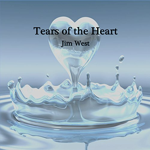 Jim West - Tears of the Heart 2018