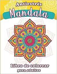 Mandala antiestrés - Libro de colorear para adultos: Mandalas para meditar y aliviar la ansiedad