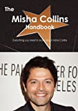 The Misha Collins Handbook - Everything You Need to Know about Misha Collins, Emily Smith, 1743441339