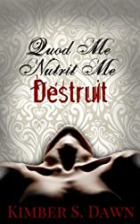 Quod Me Nutrit Me Destruit: That Which Destroys Me with The Alternate Ending