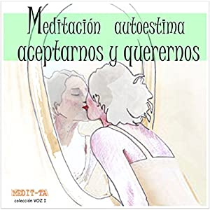 Meditación Autoestima Para Aceptarnos Y Querernos Audiobook