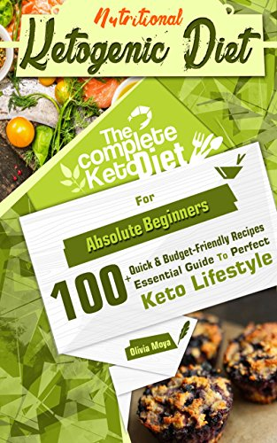 Ketogenic Diet: The Perfect Ketogenic Diet for Beginners: Over 100+ Budget-Friendly, Time Saving Keto Recipes, and a 14 Day Meal Plan to help you enjoy the Perfect Keto Lifestyle by Olivia Moya