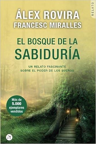 El bosque de la sabiduría: Un relato fascinante sobre el poder de los sueños: Amazon.es: Álex Rovira, Francesc Miralles: Libros