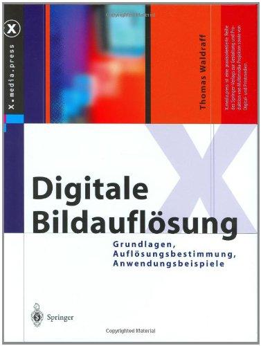 Digitale Bildauflösung: Grundlagen, Auflösungsbestimmung, Anwendungsbeispiele (X.media.press)