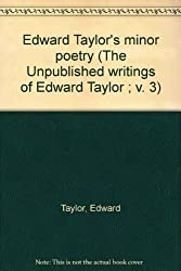 Edward Taylor's minor poetry (The Unpublished writings of Edward Taylor ; v. 3)