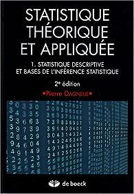 Statistique théorique et appliquée : Tome 1, Statistique descriptive et bases de l'inférence statistique par Pierre Dagnelie