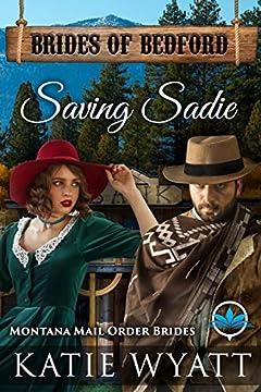 Saving Sadie: Montana Mail Order Brides (Brides of Bedford Series Book 10)