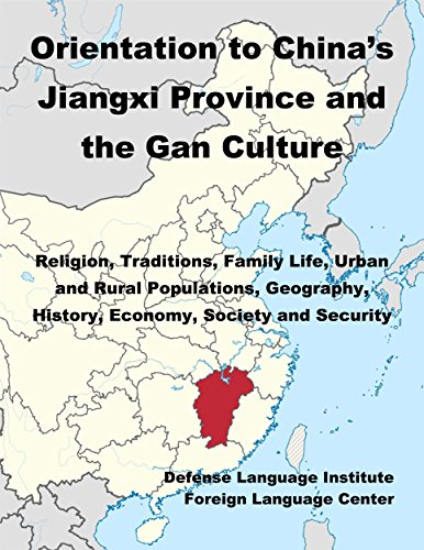 Orientation Guide to China's Jiangxi Province and the Gan Culture: Religion, Traditions, Family Life, Urban and Rural Populations, Geography, History, Economy, Society and Security