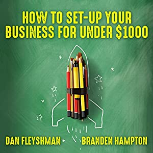 How to Set-Up Your Business for Under $1000 Audiobook