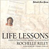 Life Lessons : Essays on Parenthood, America, 9/11 and Detroit, Riley, Rochelle, 093724743X