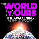 The World Is Yours - The Awakening: The Secrets Behind 'The Secret' Audiobook by Kurtis Lee Thomas Narrated by Kurtis Lee Thomas