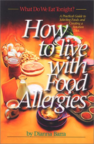 What Do We Eat Tonight? How to Live With Food Allergies - A Practical Guide to Selecting Foods and Creating a Rotation - Rotation Diet
