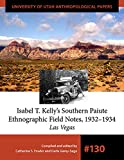 Isabel T. Kelly's Southern Paiute Ethnographic Field Notes, 1932-1934 (University of Utah Anthropological Paper)
