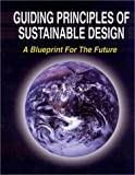 Guiding Principles of Sustainable Design : A Blueprint for the Future, , 1879432420